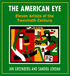 The American Eye:  Eleven Artists of the Twentieth Century by Jan Greenberg and Sandra Jordan